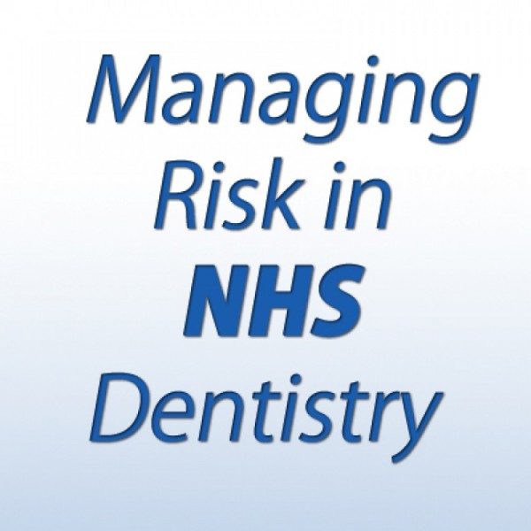 Managing Risk in NHS Dentistry -  how to avoid complaints and litigation
